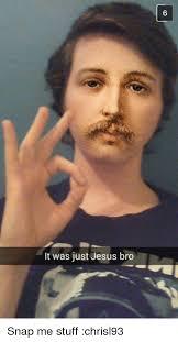 Bro Jesus Meme - it was just jesus bro snap me stuff chrisl93 jesus meme on me me