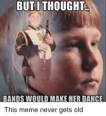 Bands Make Her Dance Meme - but thought bands would make her dance this meme never gets old