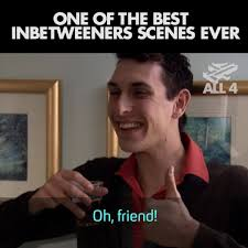 Inbetweeners Friend Meme - channel 4 the most iconic inbetweeners moment ever via