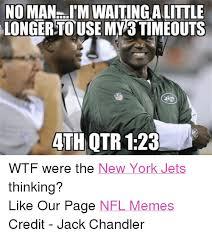 New York Jets Memes - no man imwaitingalittle longer touse mybtimeouts ath otr 123 wtf