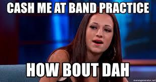 cash me at band practice how bout dah cash me ousside meme generator