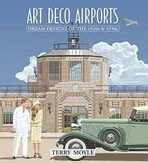art deco airports airports of dreams from 1920 u0027s u0026 1930 u0027s terry