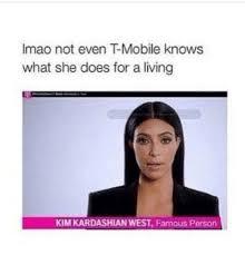 T Mobile Meme - imao not even tmobile knows what she does for a living kimkardashian