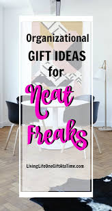 neat freaks organizational gifts for neat freaks living life one gift at a time