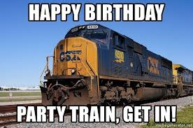 Train Meme - happy birthday party train get in csx train meme generator