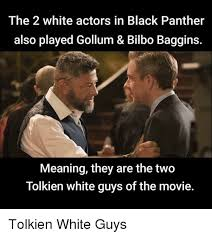 Funny Panthers Memes - the 2 white actors in black panther also played gollum bilbo
