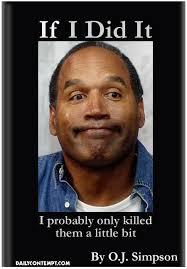 Oj Meme - do you believe oj simpson killed his wife srs bodybuilding com