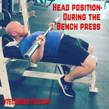 technique tuesday head position during the bench press bonvec