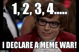 Meme War - 1 2 3 4 i declare a meme war imgflip
