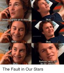 The Fault In Our Stars Meme - i should probably go to sleep okay okay okay sparksscenes ig okay