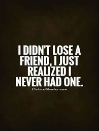 True Friend Meme - 20 relatable quotes for people who ve been betrayed by a best friend