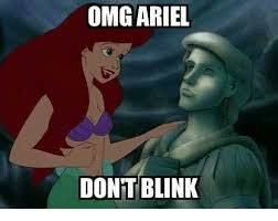 Ariel Meme - omg ariel dont blink ariel meme on me me