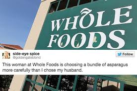 Whole Foods Meme - 17 tweets about whole foods that ll actually make you laugh
