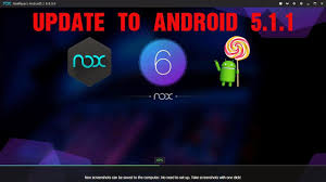 player update for android nox player 6 update to android 5 1 1