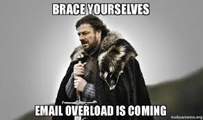 Overload Meme - brace yourselves email overload is coming make a meme