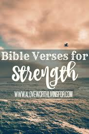 bible verses for strength u2014 a love worth living for
