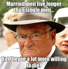 Single Men Meme - married men live longer than single men but they re a lot more