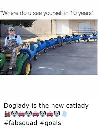 Dog Lady Meme - where do u see yourself in 10 years doglady is the new catlady