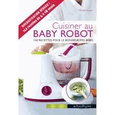 livre cuisine bébé cuisine au baby 140 recettes pour le bonheur des bébés