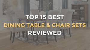 best table and chair set top 15 best dining table and chair sets two 4 6 and 8 seaters