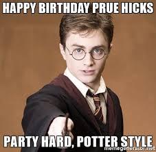 Meme Party Hard - happy birthday prue hicks party hard potter style advice harry