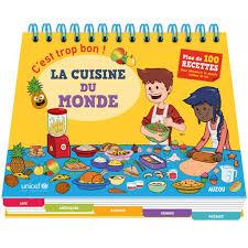 livre cuisine du monde c est trop bon la cuisine du monde boutique solidaire unicef