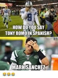 Mark Sanchez Memes - how do you say tony romo in spanish mark sanchez meme on me me