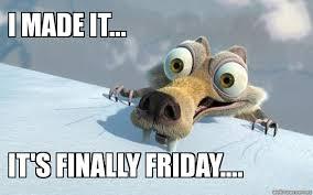 Finally Friday Meme - friday scrat i made it it s finally friday weknowmemes