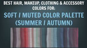 Beautiful Color Palettes by Soft Summer U0026 Soft Autumn Color Palette Best Hair Makeup