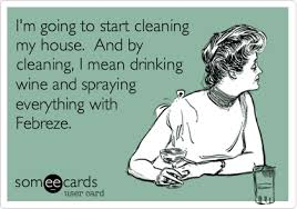 Febreze Meme - i m going to start cleaning my house and by cleaning i mean