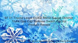 lexus es300 gas 97 01 toyota lexus es300 mirror gauge dimmer trunk gas cap release