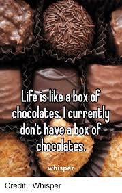 Life Is Like A Box Of Chocolates Meme - 25 best memes about life is like a box of chocolate life is