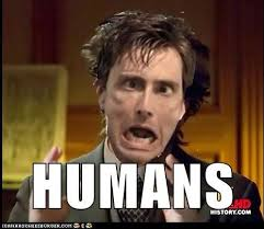 Humans Meme - how the doctor sees us ancient aliens know your meme