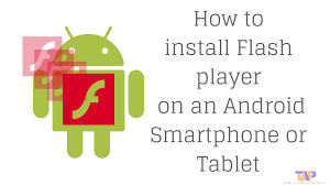 install flash on android phones u0026 tablet devices