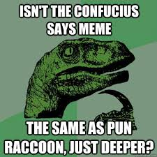 Confucius Meme - isn t the confucius says meme the same as pun raccoon just deeper