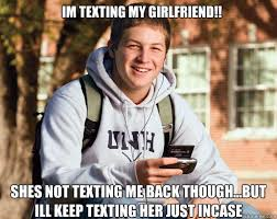 Not Texting Back Memes - im texting my girlfriend shes not texting me back though but ill