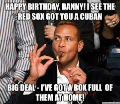 Red Sox Meme - birthday danny i see the red sox got you a cuban