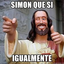 Simon Meme - simon que si igualmente buddy christ jesus meme generator