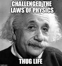 Thug Life Meme - einstein thug life imgflip