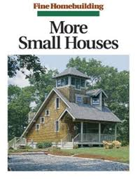fine homebuilding houses more small houses by fine homebuilding magazine