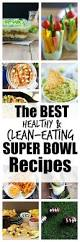 healthy clean eating super bowl recipes the ultimate list of