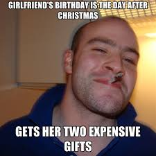 Day After Christmas Meme - girlfriend s birthday is the day after christmas gets her two