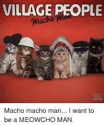 Macho Man Memes - village people macho macho man i want to be a meowcho man meme on