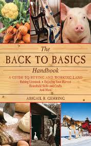 the back to basics handbook a guide to buying and working land