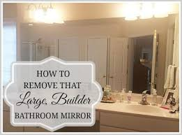 custom bathroom mirrors how to safely and easily remove a large bathroom builder mirror from