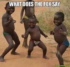 What Did The Fox Say Meme - what does the fox say what does the fox say make a meme