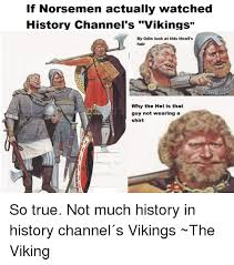 History Channel Memes - 25 best memes about history channel vikings history channel