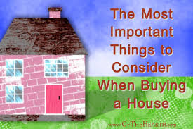 what to consider when buying a home the most important things to consider when buying a house