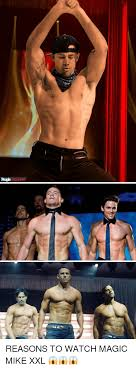 9 reasons magic mike xxl 25 best memes about magic mike magic mike memes