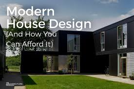 modern house design how you can afford it